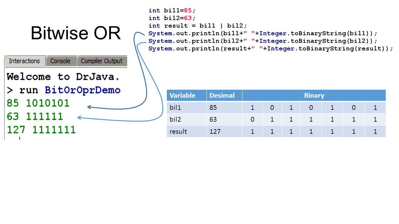 Bitwise OR VariableDesimalBinary bil1851010101 bil2630111111 result1271111111
