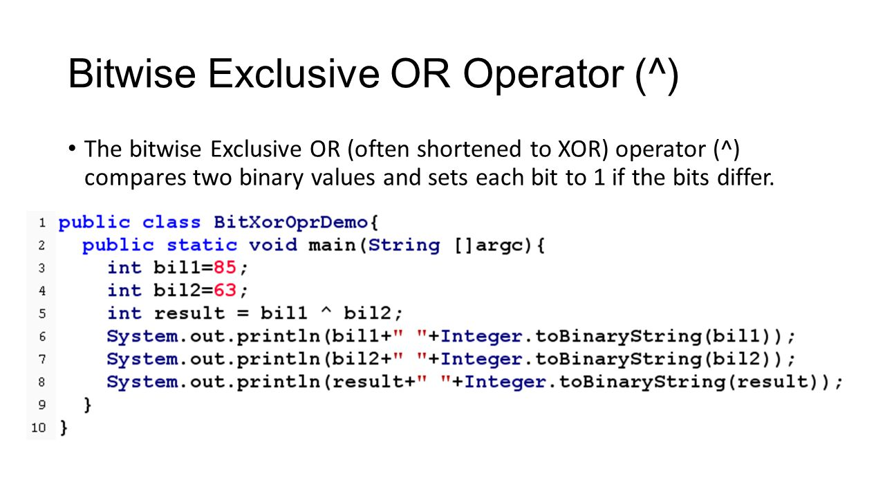 Bitwise Exclusive OR Operator (^) The bitwise Exclusive OR (often shortened to XOR) operator (^) compares two binary values and sets each bit to 1 if the bits differ.