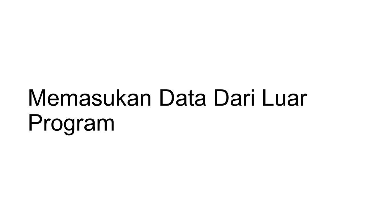 Memasukan Data Dari Luar Program
