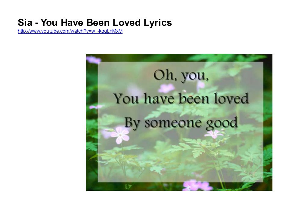 Sia - You Have Been Loved Lyrics http://www.youtube.com/watch?v=w_-kqqLnMxM