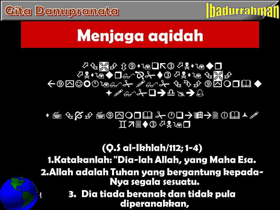 Menjaga aqidah                      (Q.S al-Ikhlah/112;