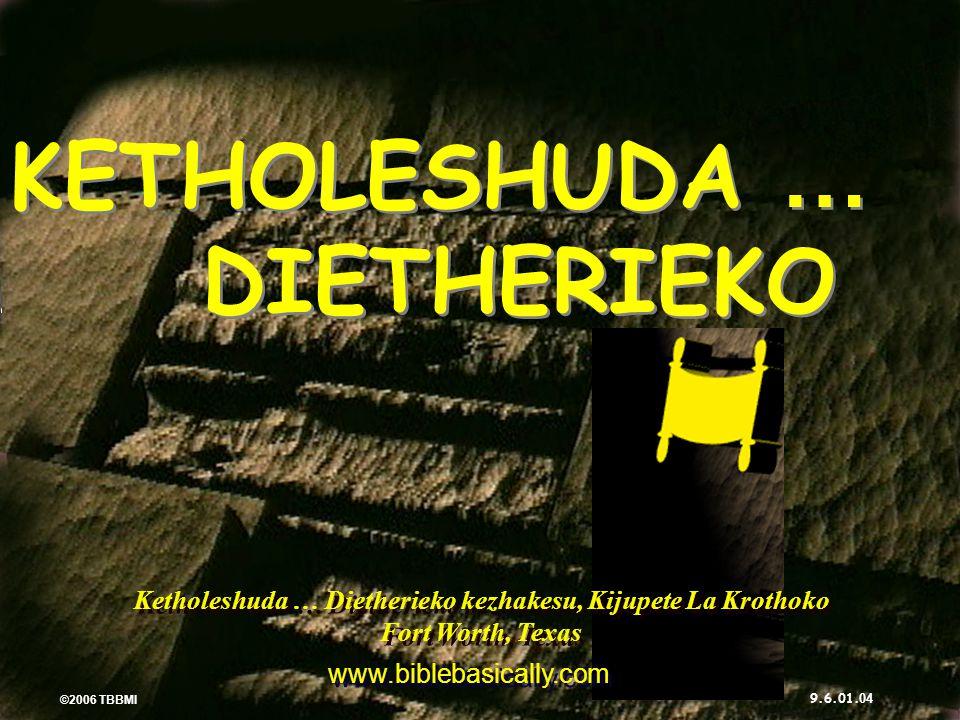 05 ©2006 TBBMI KETHOLESHUDA… DIETHERIEKO ZA PUO ® (Kedi puolaga: Bible si mu semenuo ketuola!) SEDE KO SEDE KO KETHOLESHU DA SEDE KO SEDE KO KETHOLESHU DA 9.6.01.