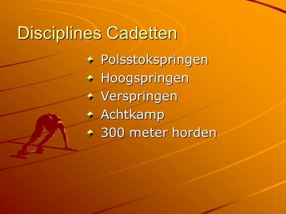 Disciplines Cadetten Polsstokspringen Polsstokspringen Hoogspringen Hoogspringen Verspringen Verspringen Achtkamp Achtkamp 300 meter horden 300 meter horden