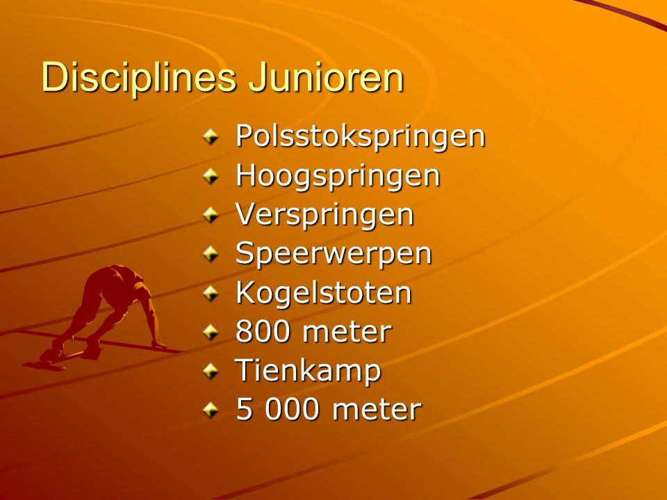 Disciplines Junioren Polsstokspringen Polsstokspringen Hoogspringen Hoogspringen Verspringen Verspringen Speerwerpen Speerwerpen Kogelstoten Kogelstoten 800 meter 800 meter Tienkamp Tienkamp 5 000 meter 5 000 meter