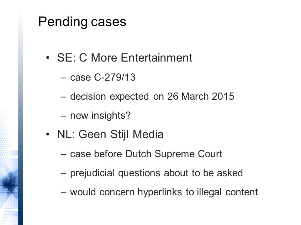 SE: C More Entertainment –case C-279/13 –decision expected on 26 March 2015 –new insights? NL: Geen Stijl Media –case before Dutch Supreme Court –prej