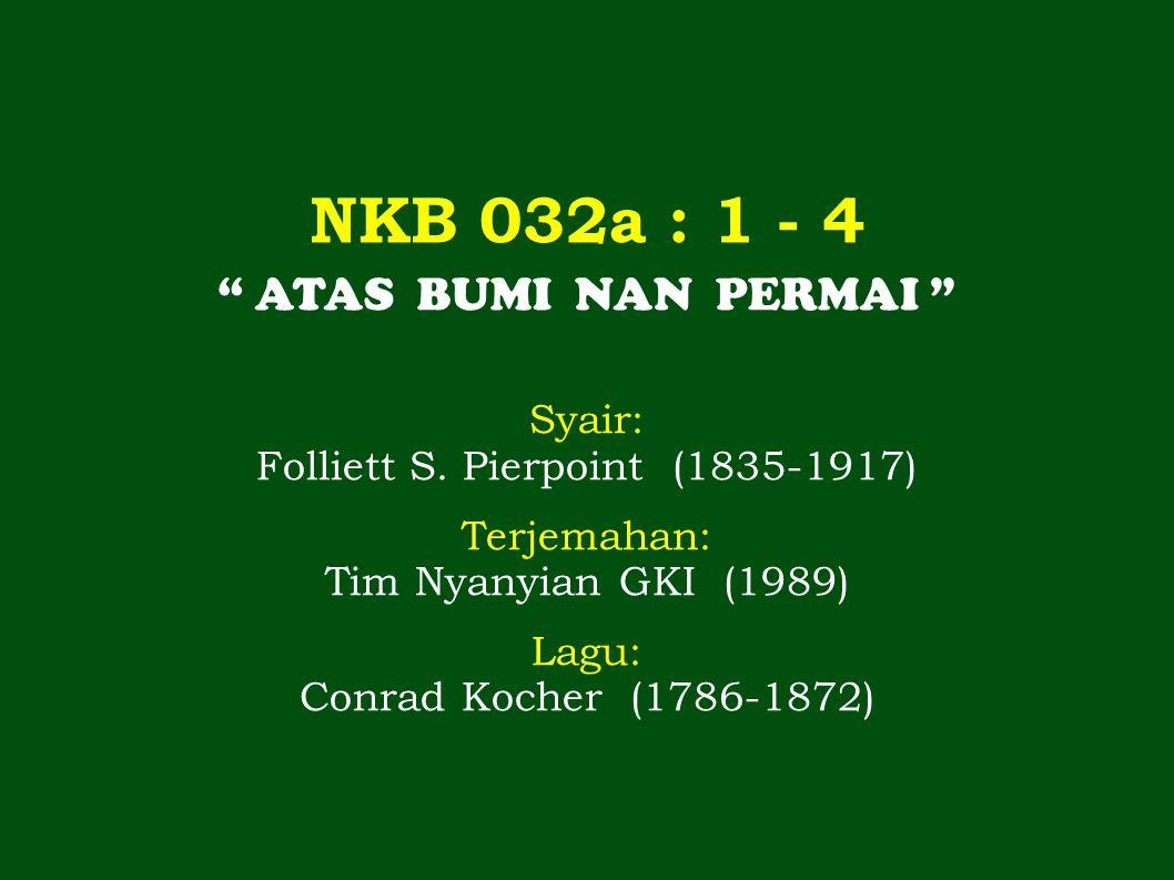 NKB 032a : 1 - 4 ATAS BUMI NAN PERMAI Syair: Folliett S.