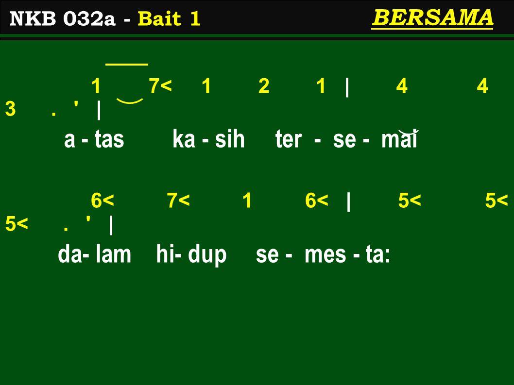 1 7< 1 2 1 | 4 4 3. | a - tas ka - sih ter - se - mai 6< 7< 1 6< | 5< 5< 5<.