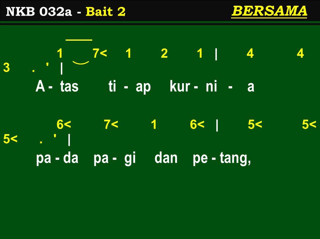1 7< 1 2 1 | 4 4 3. | A - tas ti - ap kur - ni - a 6< 7< 1 6< | 5< 5< 5<.