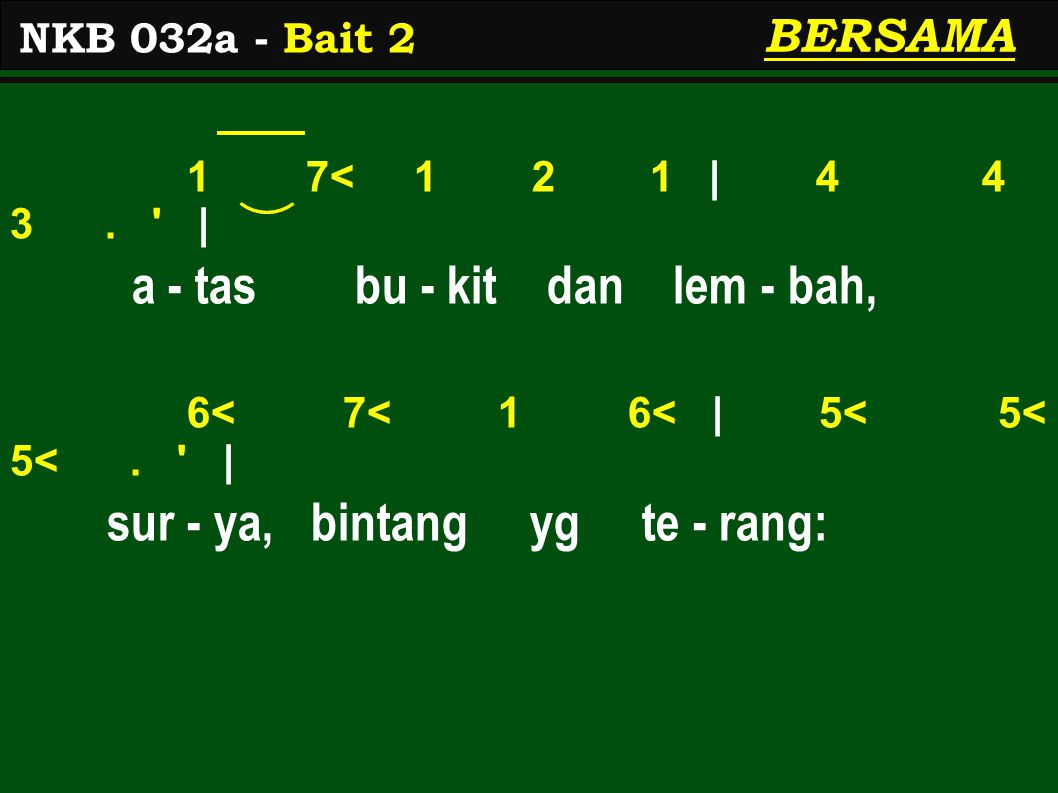 1 7< 1 2 1 | 4 4 3. | a - tas bu - kit dan lem - bah, 6< 7< 1 6< | 5< 5< 5<.