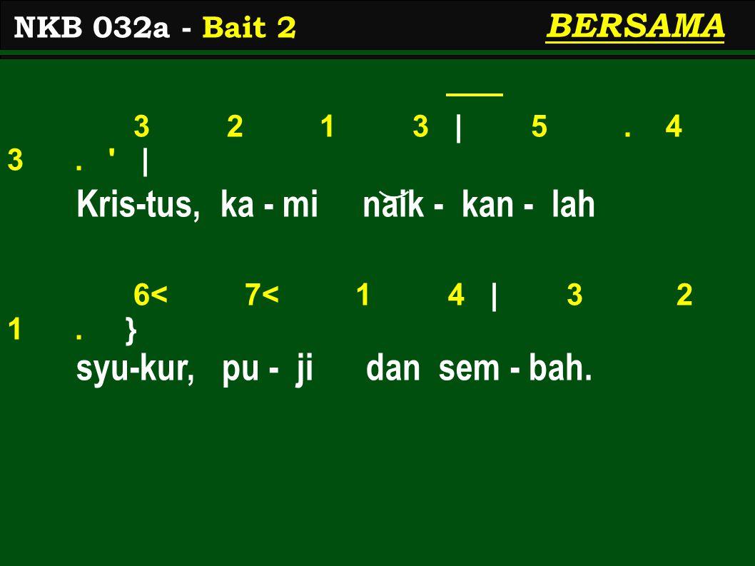 3 2 1 3 | 5. 4 3. | Kris-tus, ka - mi naik - kan - lah 6< 7< 1 4 | 3 2 1.