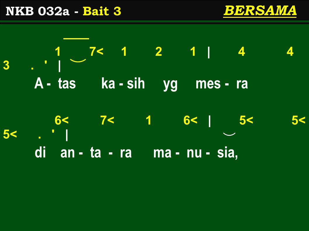 1 7< 1 2 1 | 4 4 3. | A - tas ka - sih yg mes - ra 6< 7< 1 6< | 5< 5< 5<.