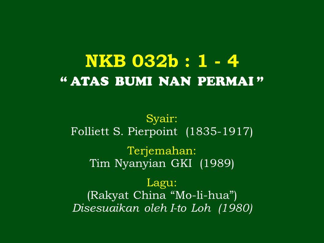 NKB 032b : 1 - 4 ATAS BUMI NAN PERMAI Syair: Folliett S.