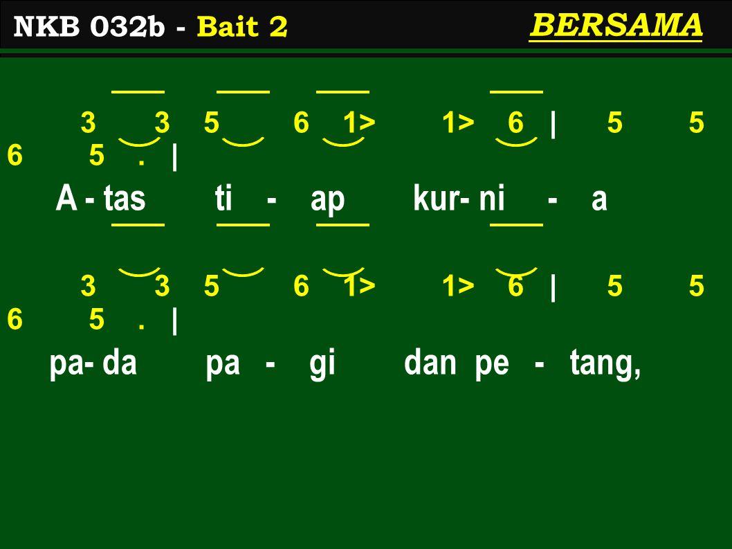 3 3 5 6 1> 1> 6 | 5 5 6 5. | A - tas ti - ap kur- ni - a 3 3 5 6 1> 1> 6 | 5 5 6 5.