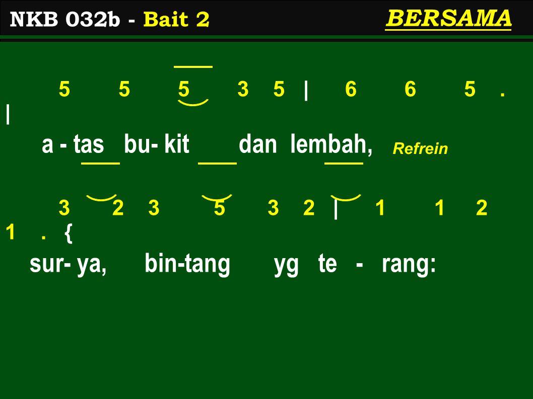 5 5 5 3 5 | 6 6 5. | a - tas bu- kit dan lembah, 3 2 3 5 3 2 | 1 1 2 1.