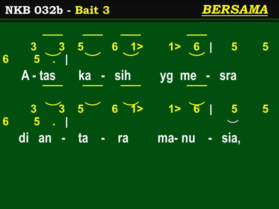 3 3 5 6 1> 1> 6 | 5 5 6 5. | A - tas ka - sih yg me - sra 3 3 5 6 1> 1> 6 | 5 5 6 5.