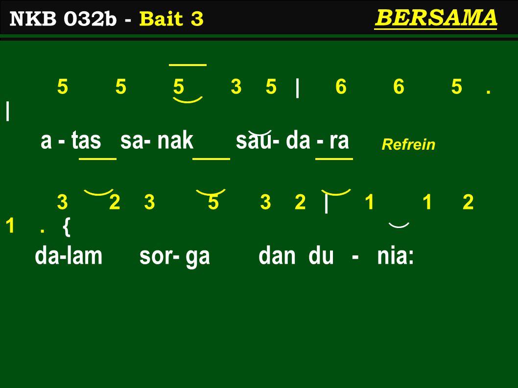 5 5 5 3 5 | 6 6 5. | a - tas sa- nak sau- da - ra 3 2 3 5 3 2 | 1 1 2 1.