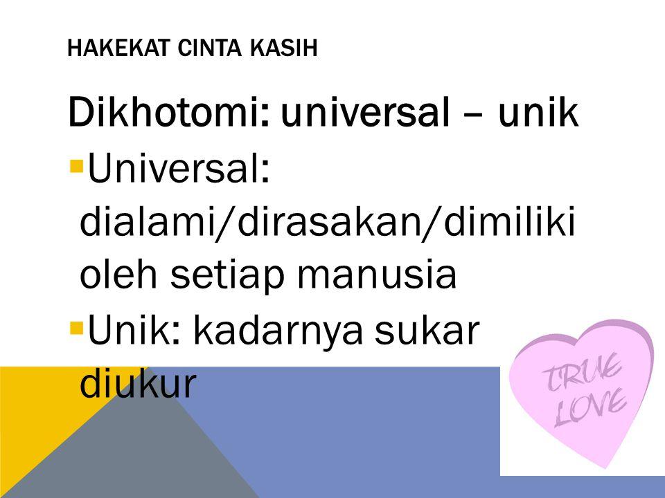 HAKEKAT CINTA KASIH Dikhotomi: universal – unik  Universal: dialami/dirasakan/dimiliki oleh setiap manusia  Unik: kadarnya sukar diukur