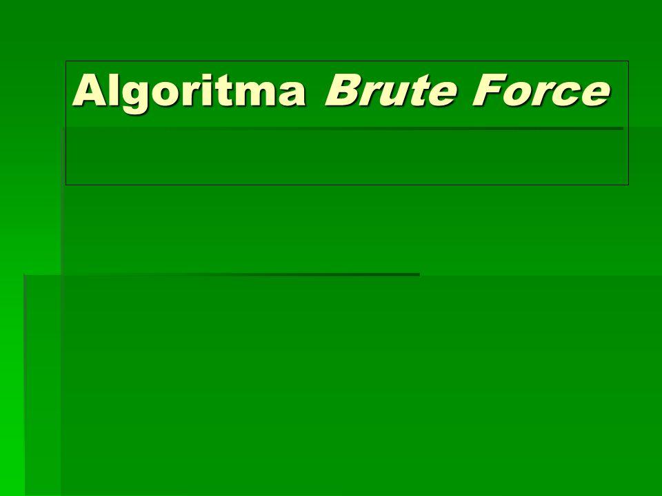 Definisi Brute Force  Brute force adalah sebuah pendekatan yang lempang (straightforward) untuk memecahkan suatu masalah, biasanya didasarkan pada pernyataan masalah (problem statement) dan definisi konsep yang dilibatkan.