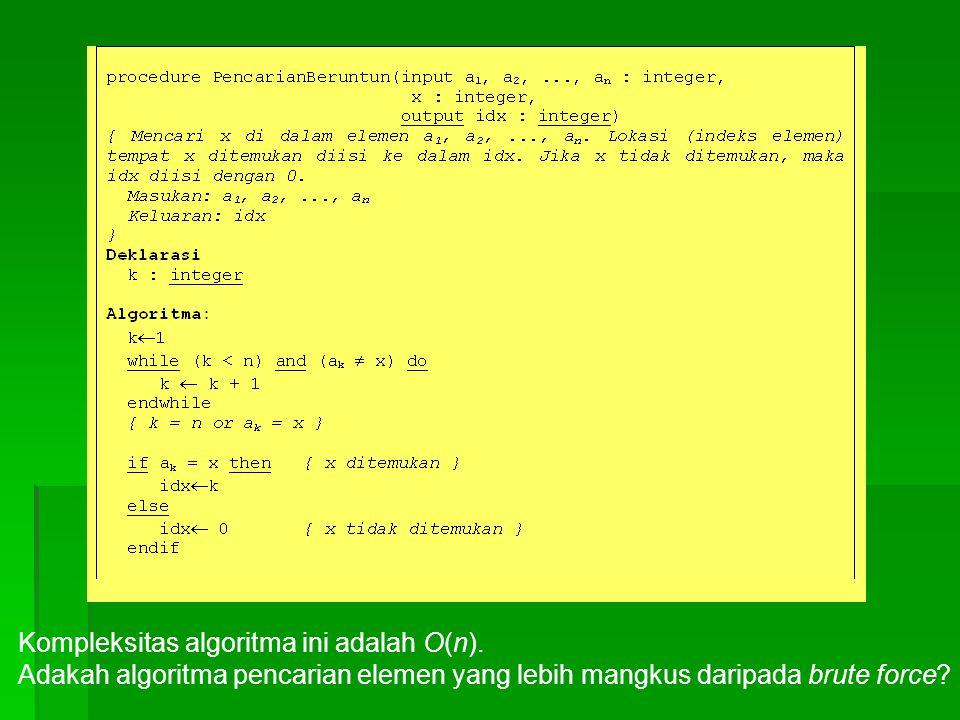 Kompleksitas algoritma ini adalah O(n). Adakah algoritma pencarian elemen yang lebih mangkus daripada brute force?