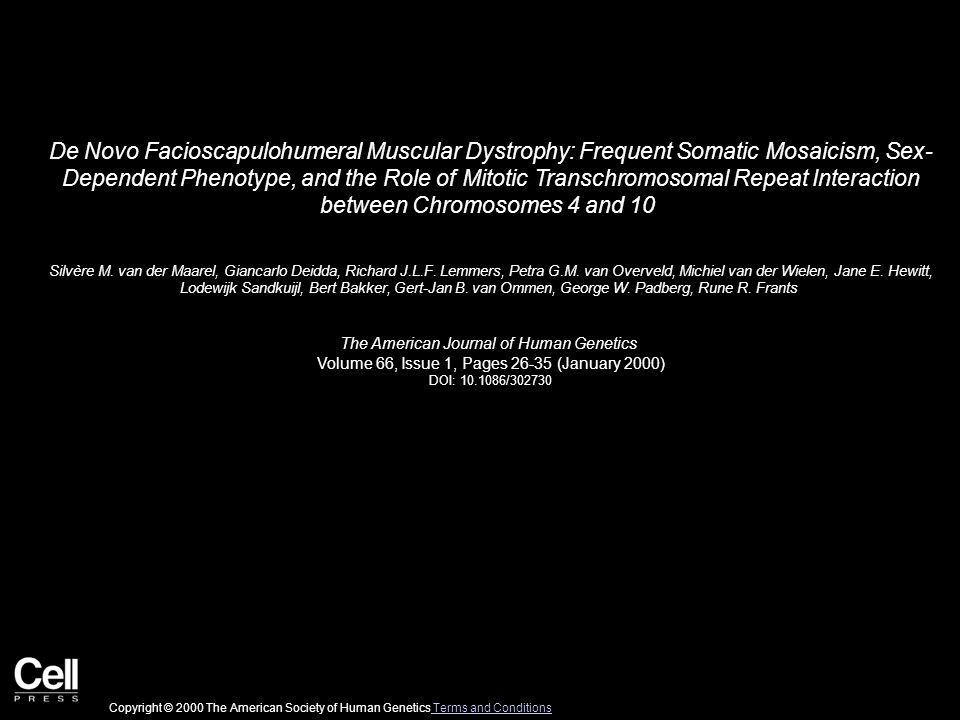 De Novo Facioscapulohumeral Muscular Dystrophy: Frequent Somatic Mosaicism, Sex- Dependent Phenotype, and the Role of Mitotic Transchromosomal Repeat Interaction between Chromosomes 4 and 10 Silvère M.