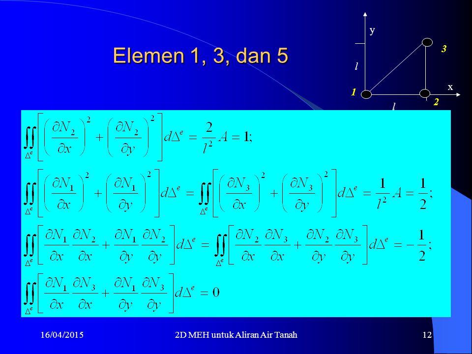 16/04/20152D MEH untuk Aliran Air Tanah11 Elemen 1, 3, dan 5 l l x y 1 2 3