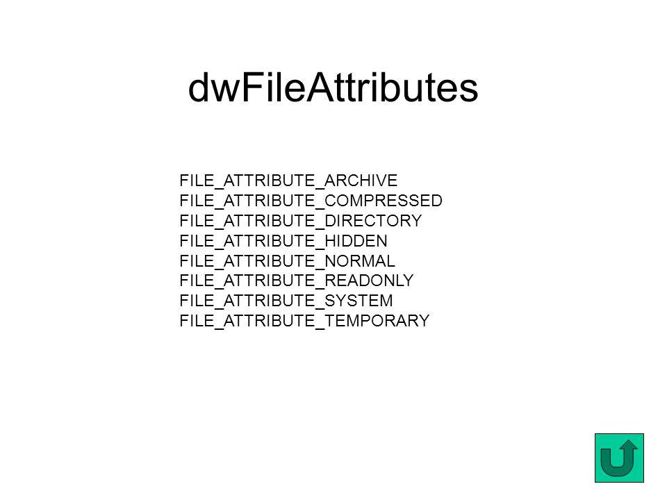dwFileAttributes FILE_ATTRIBUTE_ARCHIVE FILE_ATTRIBUTE_COMPRESSED FILE_ATTRIBUTE_DIRECTORY FILE_ATTRIBUTE_HIDDEN FILE_ATTRIBUTE_NORMAL FILE_ATTRIBUTE_READONLY FILE_ATTRIBUTE_SYSTEM FILE_ATTRIBUTE_TEMPORARY
