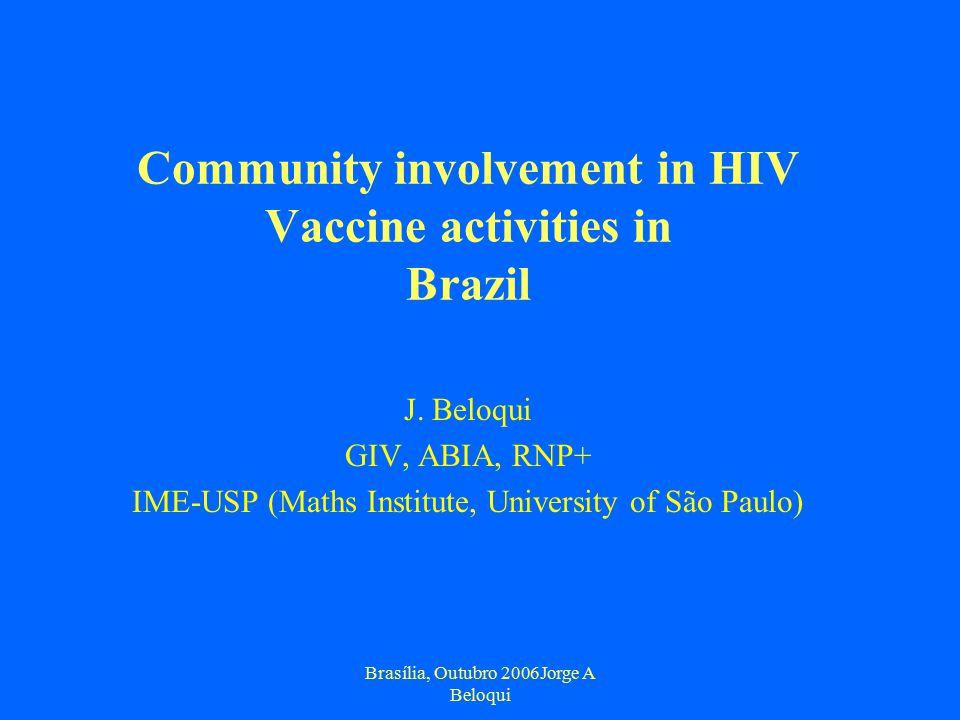 Brasília, Outubro 2006Jorge A Beloqui Community involvement in HIV Vaccine activities in Brazil J.