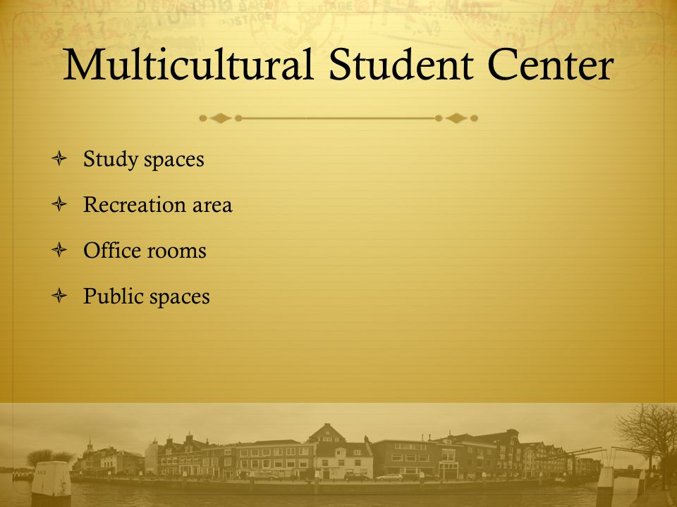 Multicultural Student Center  Study spaces  Recreation area  Office rooms  Public spaces