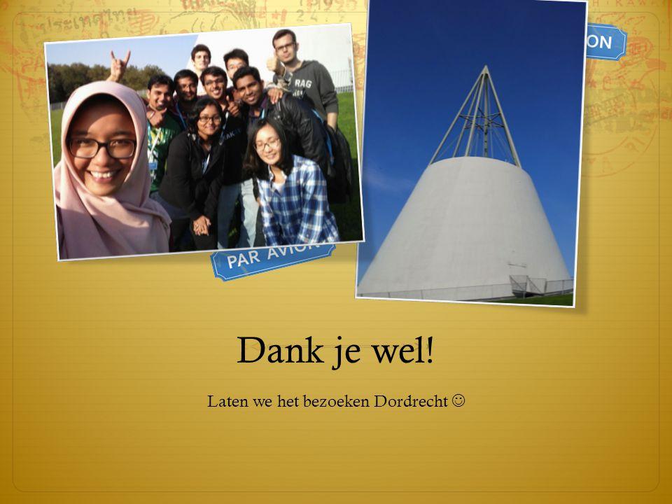 Dank je wel! Laten we het bezoeken Dordrecht