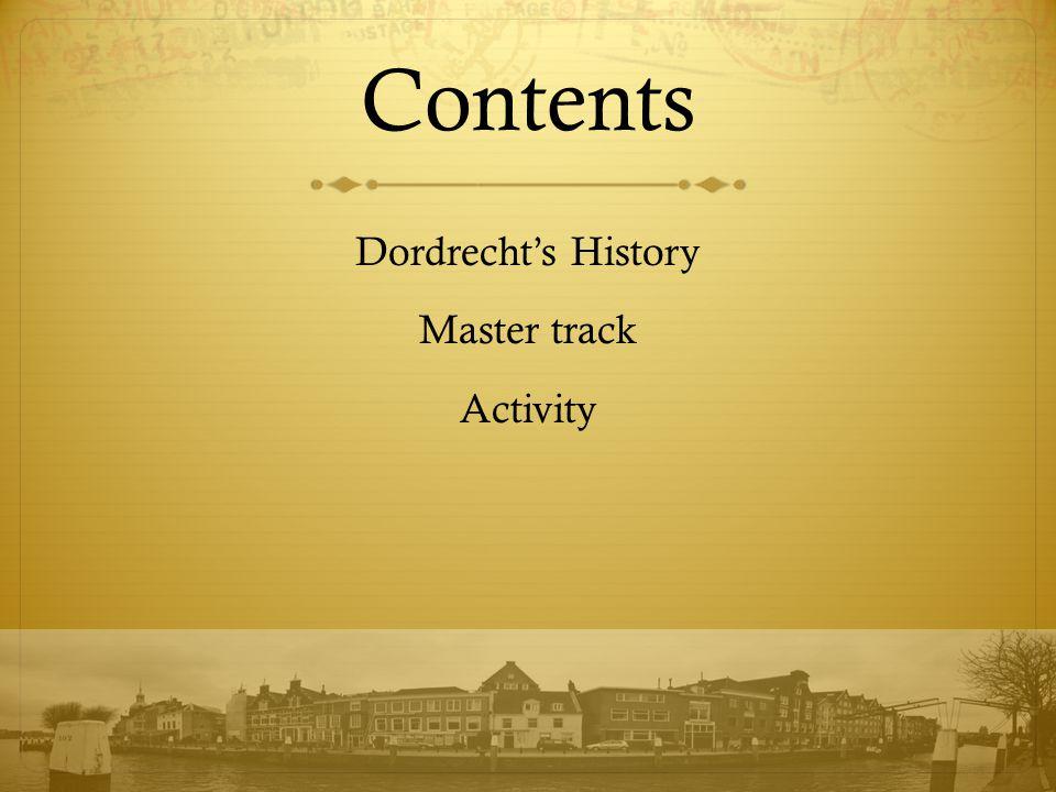 Contents Dordrecht's History Master track Activity