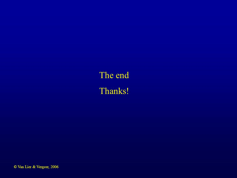 © Van Lier & Vergeer, 2006 The end Thanks!