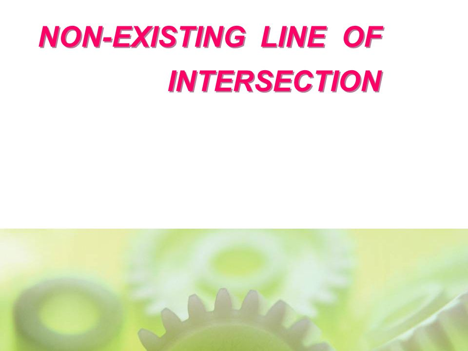 NON-EXISTING LINE OF INTERSECTION