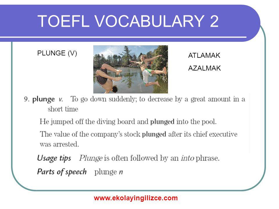 www.ekolayingilizce.com TOEFL VOCABULARY 2 PLUNGE (V) ATLAMAK AZALMAK