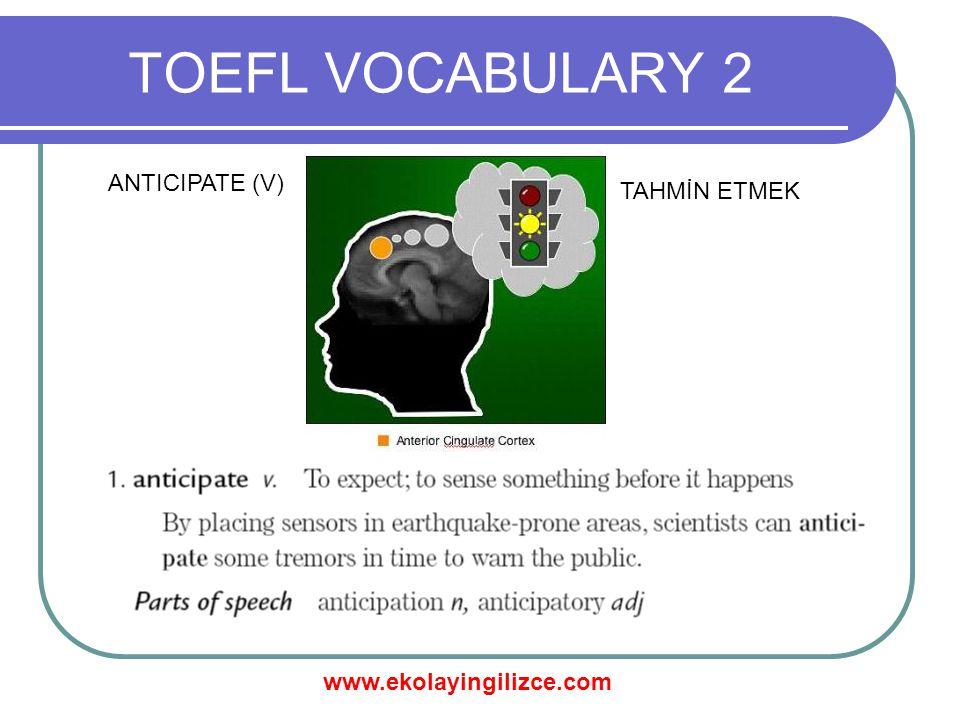 www.ekolayingilizce.com TOEFL VOCABULARY 2 ANTICIPATE (V) TAHMİN ETMEK