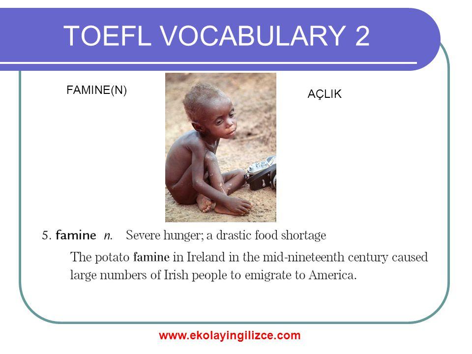 www.ekolayingilizce.com TOEFL VOCABULARY 2 FAMINE(N) AÇLIK