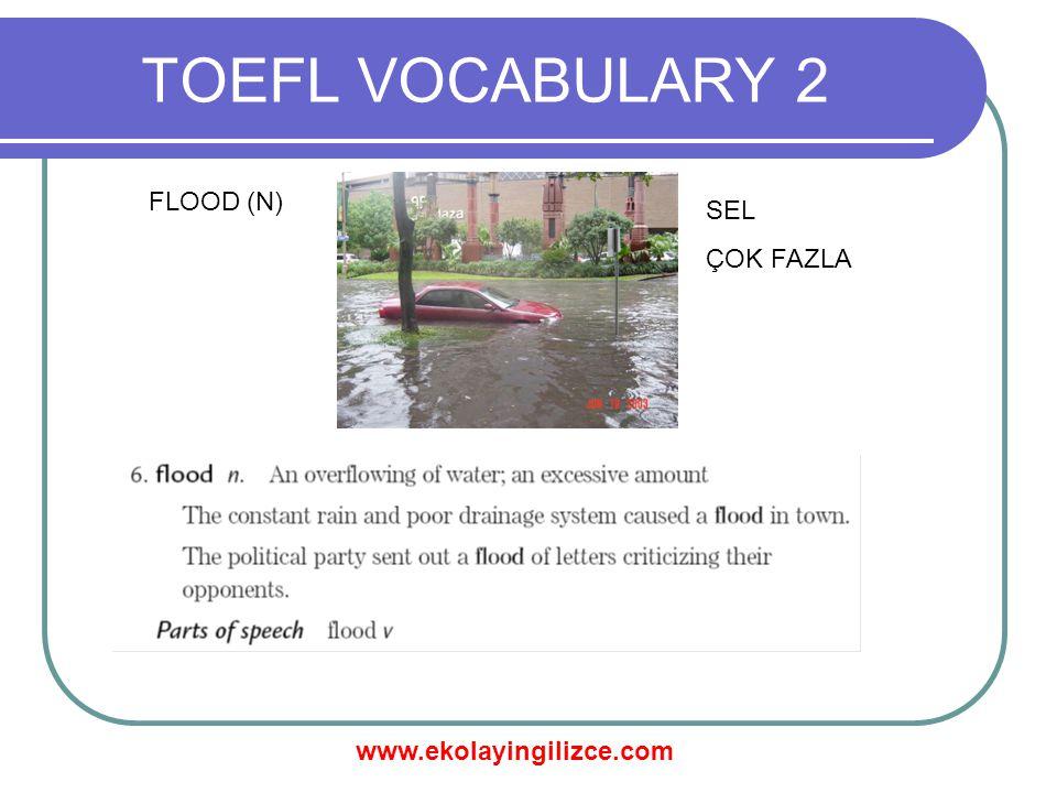 www.ekolayingilizce.com TOEFL VOCABULARY 2 FLOOD (N) SEL ÇOK FAZLA