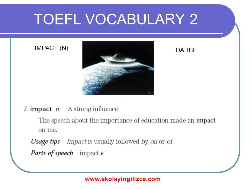 www.ekolayingilizce.com TOEFL VOCABULARY 2 IMPACT (N) DARBE