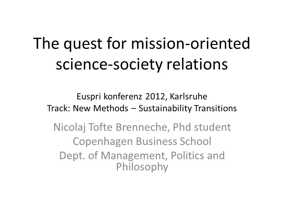 Euspri konferenz 2012, Karlsruhe Track: New Methods – Sustainability Transitions Nicolaj Tofte Brenneche, Phd student Copenhagen Business School Dept.