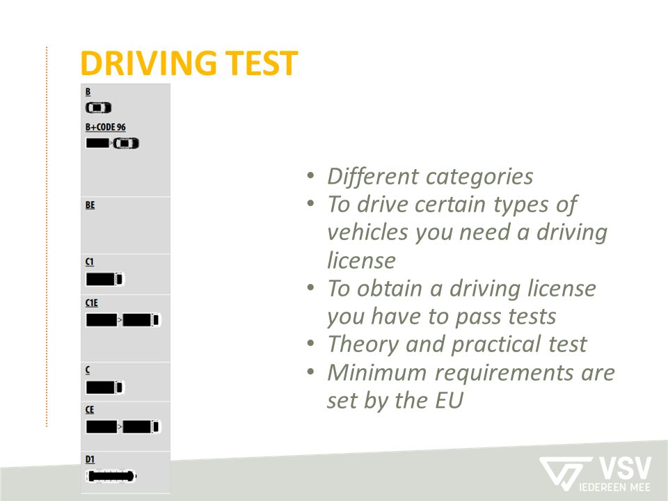 DRIVING TEST Different categories To drive certain types of vehicles you need a driving license To obtain a driving license you have to pass tests The
