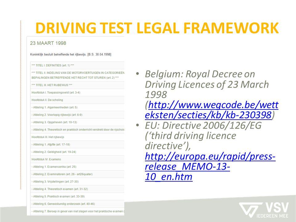 DRIVING TEST LEGAL FRAMEWORK Belgium: Royal Decree on Driving Licences of 23 March 1998 (http://www.wegcode.be/wett eksten/secties/kb/kb-230398)http:/