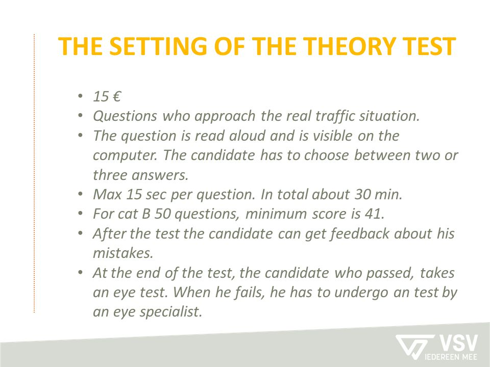 THE SETTING OF THE THEORY TEST 15 € Questions who approach the real traffic situation. The question is read aloud and is visible on the computer. The