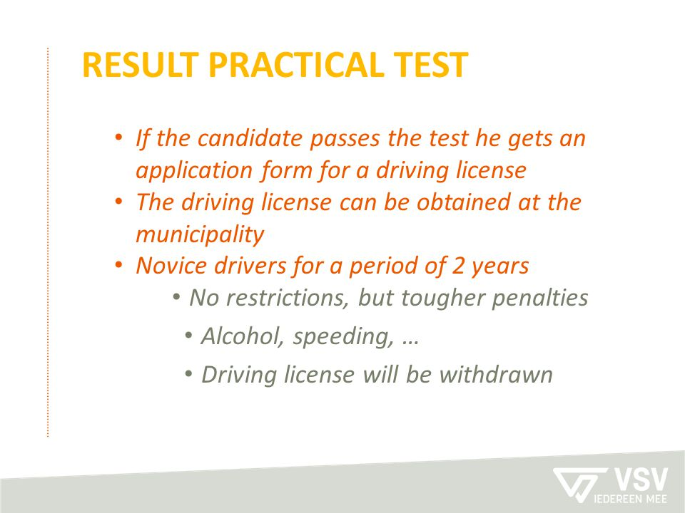 RESULT PRACTICAL TEST If the candidate passes the test he gets an application form for a driving license The driving license can be obtained at the mu