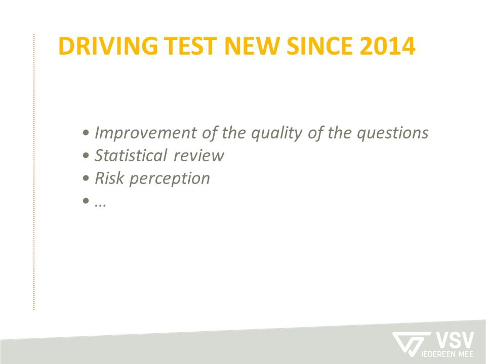 DRIVING TEST NEW SINCE 2014 Improvement of the quality of the questions Statistical review Risk perception …