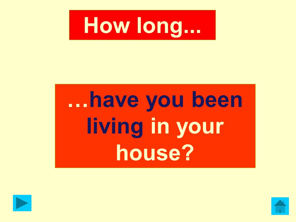 …have you been living in your house? How long...