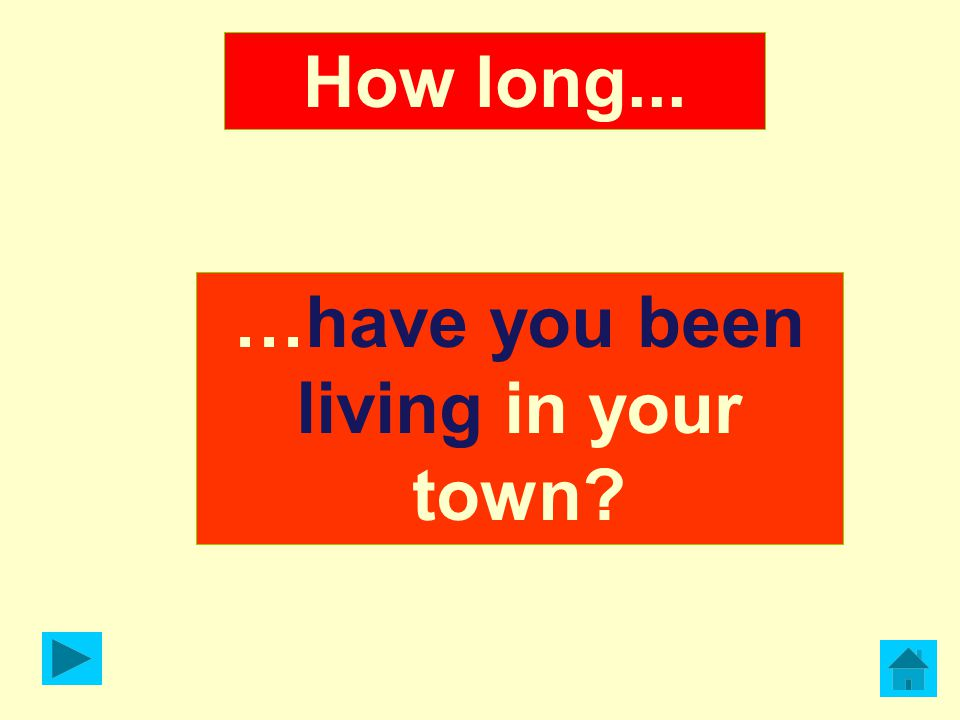 …have you been living in your town? How long...