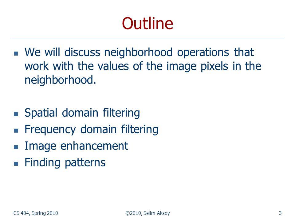 CS 484, Spring 2010©2010, Selim Aksoy34 Sharpening spatial filters