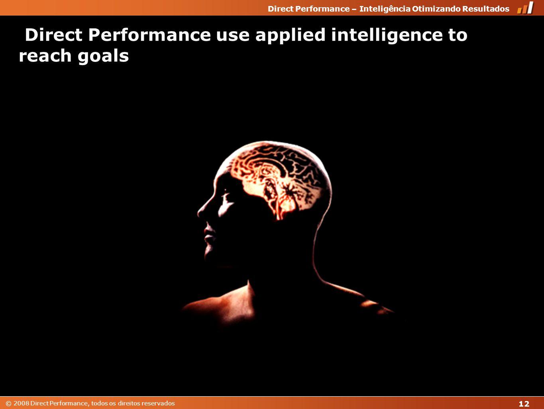 © 2008 Direct Performance, todos os direitos reservados Direct Performance – Inteligência Otimizando Resultados 12 Direct Performance use applied inte