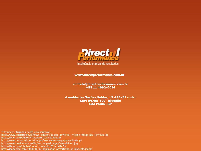 www.directperformance.com.br contato@directperformance.com.br +55 11 4082-0084 Avenida das Nações Unidas, 12.495- 3º andar CEP: 04795-100 - Blooklin S