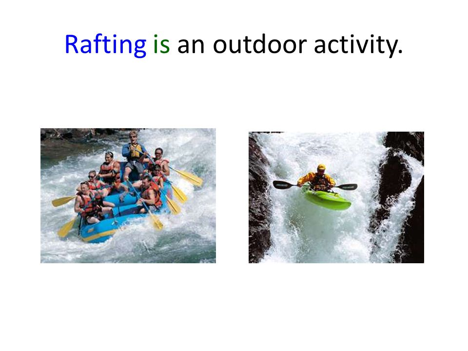 Rafting is an outdoor activity.