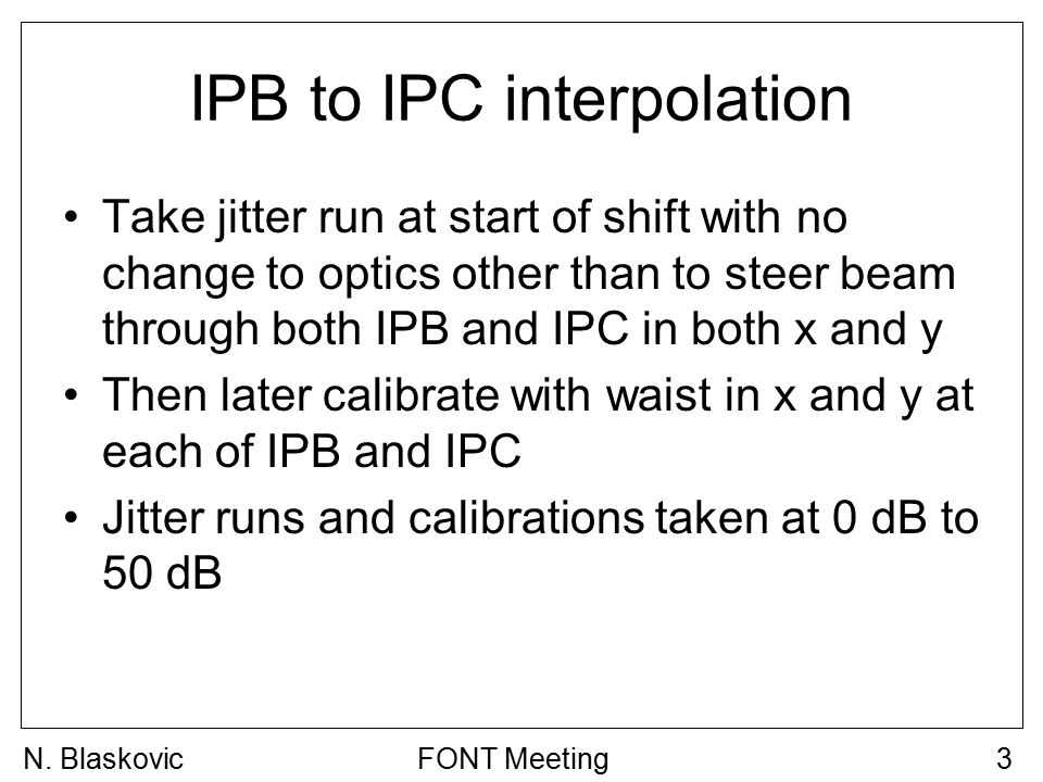 IPB to IPC interpolation Take jitter run at start of shift with no change to optics other than to steer beam through both IPB and IPC in both x and y